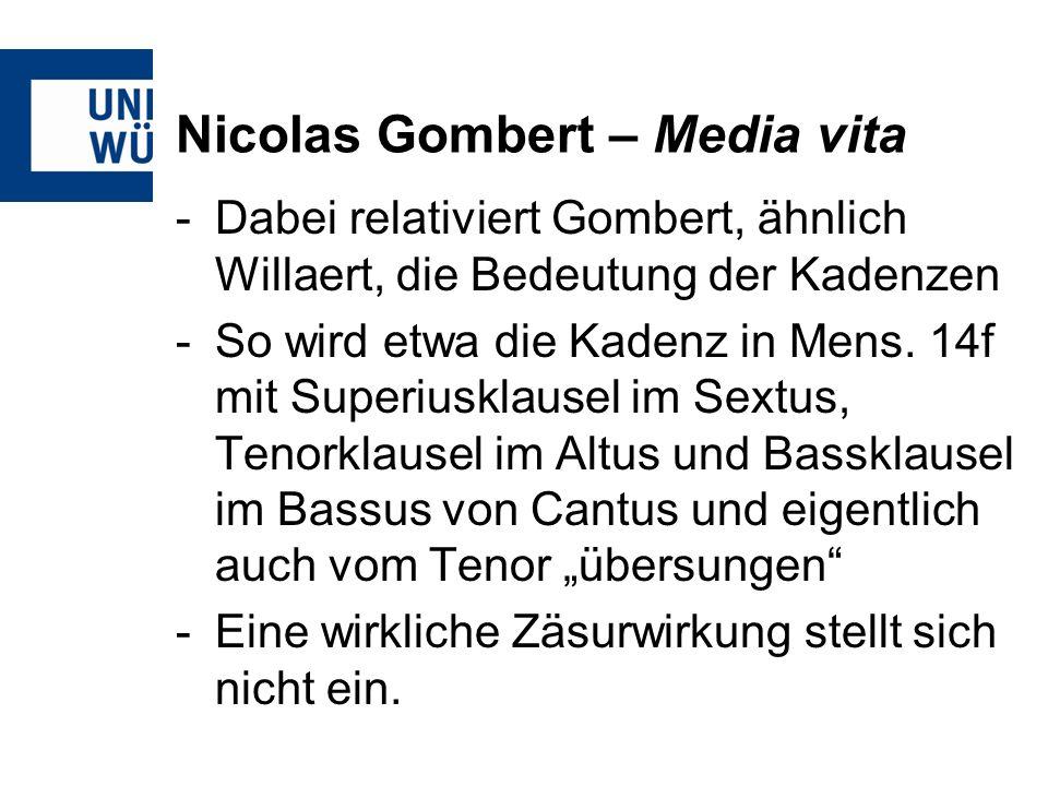 Nicolas Gombert – Media vita -Dabei relativiert Gombert, ähnlich Willaert, die Bedeutung der Kadenzen -So wird etwa die Kadenz in Mens. 14f mit Superi