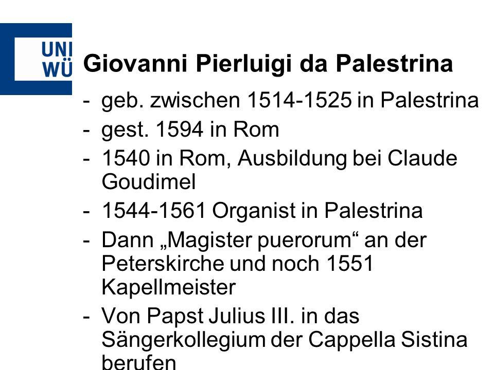 Giovanni Pierluigi da Palestrina -geb. zwischen 1514-1525 in Palestrina -gest. 1594 in Rom -1540 in Rom, Ausbildung bei Claude Goudimel -1544-1561 Org