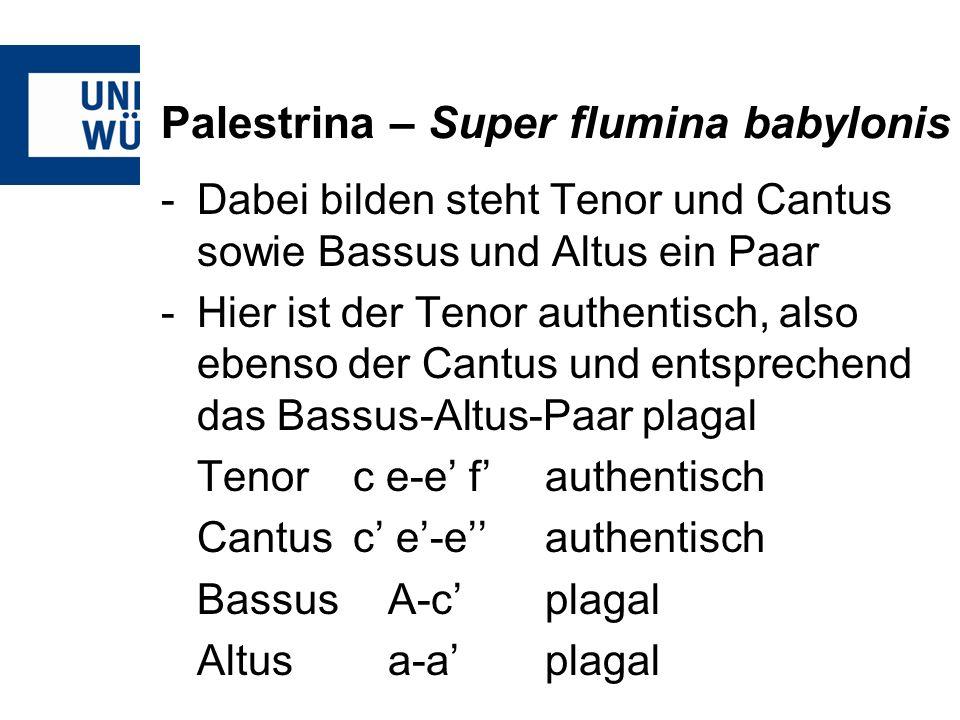 Palestrina – Super flumina babylonis -Dabei bilden steht Tenor und Cantus sowie Bassus und Altus ein Paar -Hier ist der Tenor authentisch, also ebenso