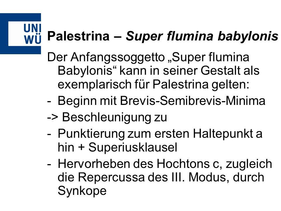 Palestrina – Super flumina babylonis Der Anfangssoggetto Super flumina Babylonis kann in seiner Gestalt als exemplarisch für Palestrina gelten: -Begin