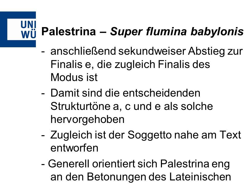 Palestrina – Super flumina babylonis -anschließend sekundweiser Abstieg zur Finalis e, die zugleich Finalis des Modus ist -Damit sind die entscheidend