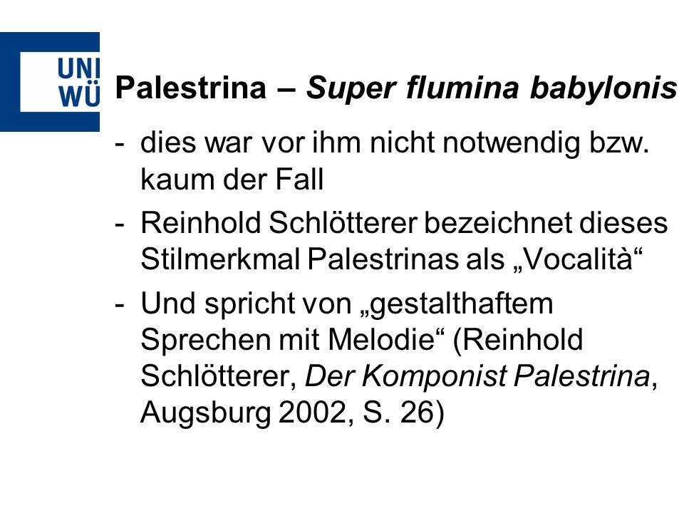 Palestrina – Super flumina babylonis -dies war vor ihm nicht notwendig bzw. kaum der Fall -Reinhold Schlötterer bezeichnet dieses Stilmerkmal Palestri