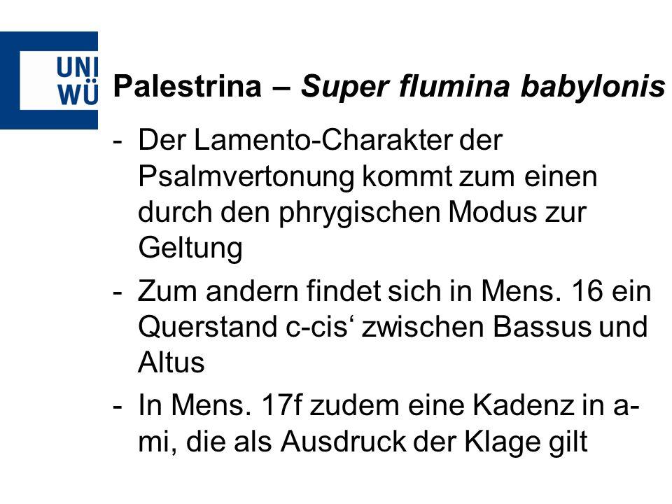 Palestrina – Super flumina babylonis -Der Lamento-Charakter der Psalmvertonung kommt zum einen durch den phrygischen Modus zur Geltung -Zum andern fin