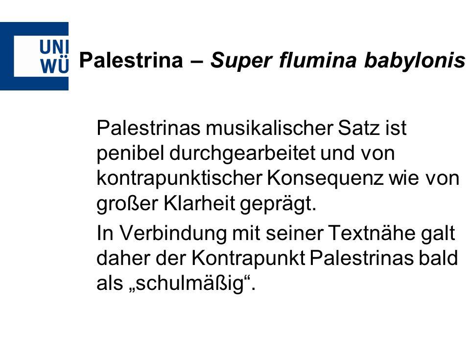 Palestrina – Super flumina babylonis Palestrinas musikalischer Satz ist penibel durchgearbeitet und von kontrapunktischer Konsequenz wie von großer Kl