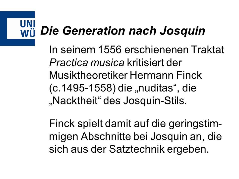 Die Generation nach Josquin In seinem 1556 erschienenen Traktat Practica musica kritisiert der Musiktheoretiker Hermann Finck (c.1495-1558) die nudita