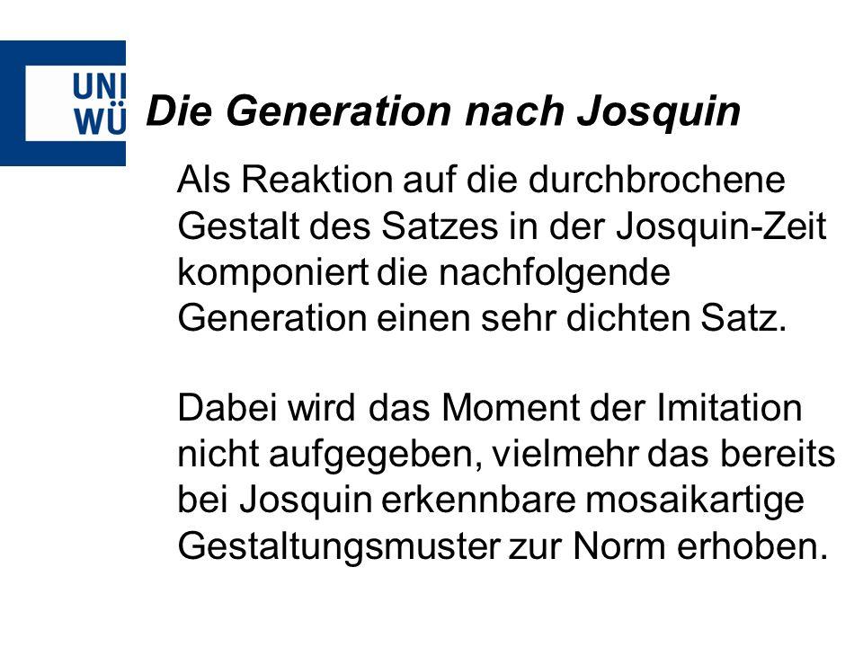 Die Generation nach Josquin Als Reaktion auf die durchbrochene Gestalt des Satzes in der Josquin-Zeit komponiert die nachfolgende Generation einen seh