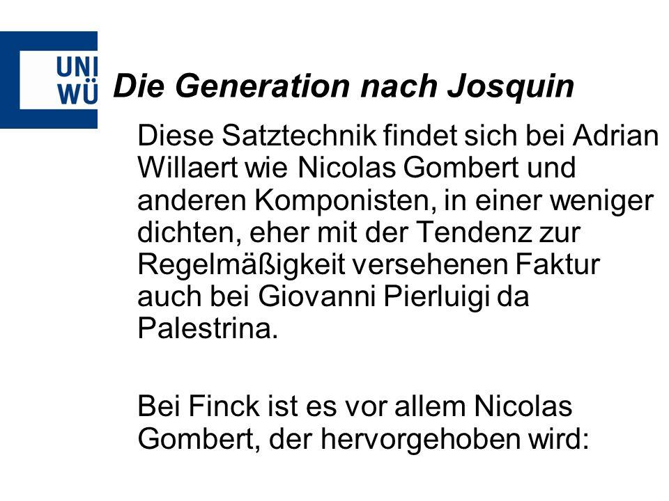 Die Generation nach Josquin Diese Satztechnik findet sich bei Adrian Willaert wie Nicolas Gombert und anderen Komponisten, in einer weniger dichten, e
