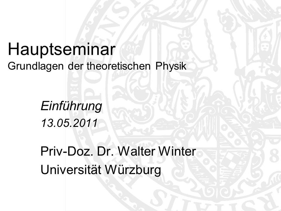 Hauptseminar Grundlagen der theoretischen Physik Einführung 13.05.2011 Priv-Doz. Dr. Walter Winter Universität Würzburg TexPoint fonts used in EMF: AA