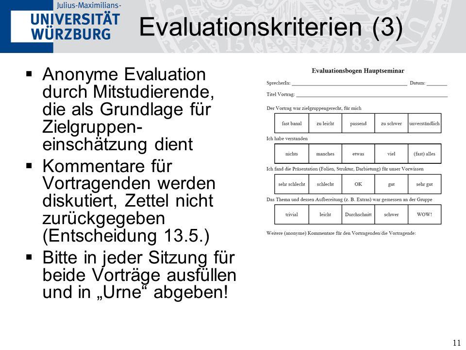 11 Evaluationskriterien (3) Anonyme Evaluation durch Mitstudierende, die als Grundlage für Zielgruppen- einschätzung dient Kommentare für Vortragenden