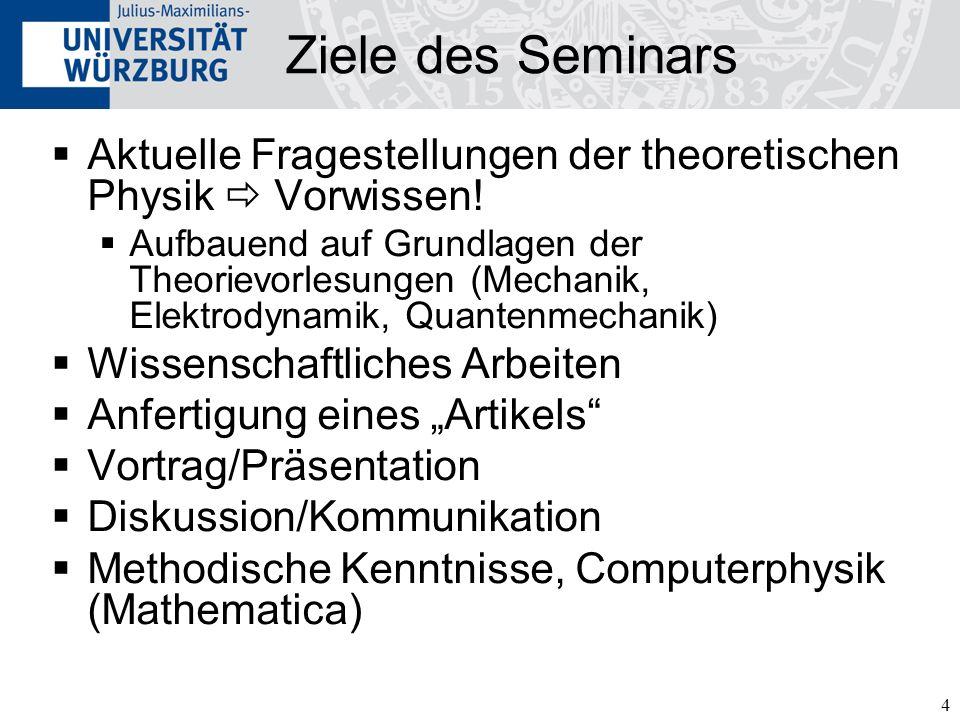 4 Ziele des Seminars Aktuelle Fragestellungen der theoretischen Physik Vorwissen! Aufbauend auf Grundlagen der Theorievorlesungen (Mechanik, Elektrody