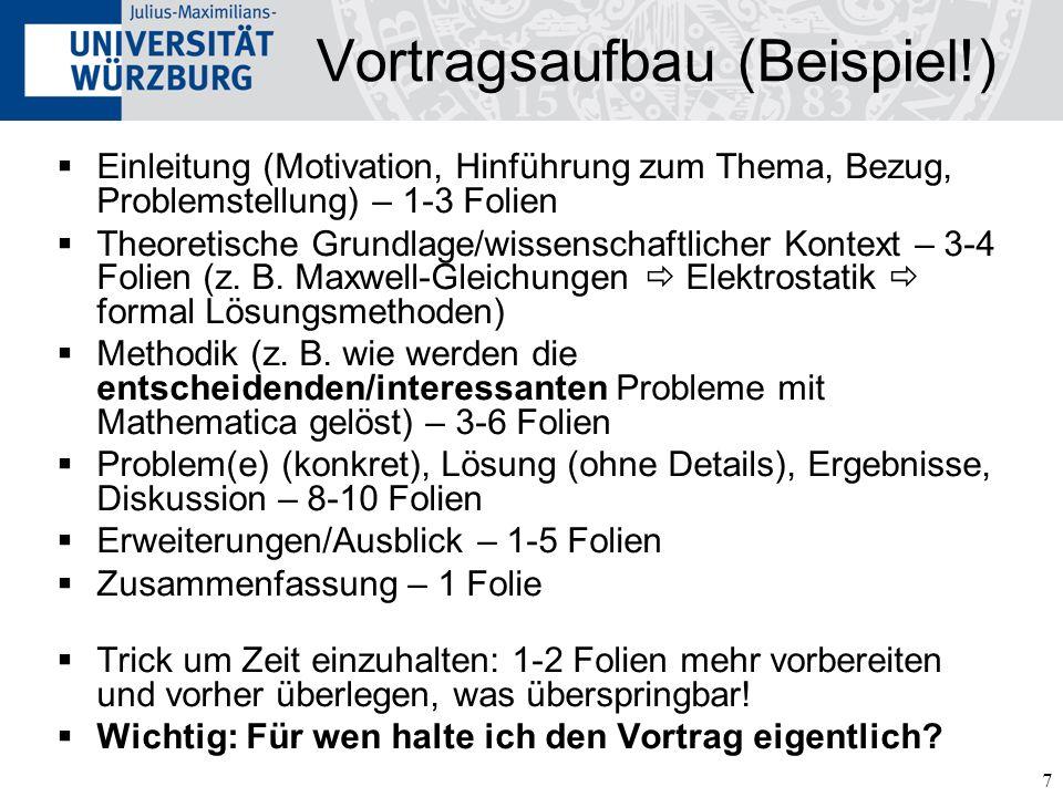 7 Vortragsaufbau (Beispiel!) Einleitung (Motivation, Hinführung zum Thema, Bezug, Problemstellung) – 1-3 Folien Theoretische Grundlage/wissenschaftlic