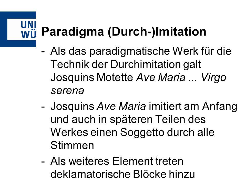 Paradigma (Durch-)Imitation -Als das paradigmatische Werk für die Technik der Durchimitation galt Josquins Motette Ave Maria... Virgo serena -Josquins