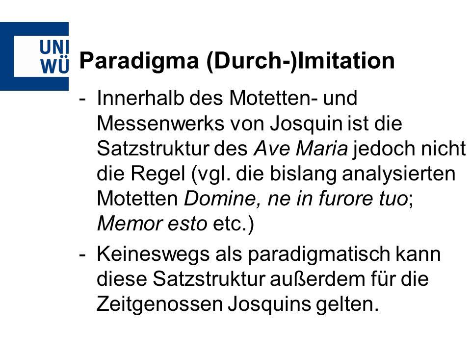 Paradigma (Durch-)Imitation -Innerhalb des Motetten- und Messenwerks von Josquin ist die Satzstruktur des Ave Maria jedoch nicht die Regel (vgl. die b