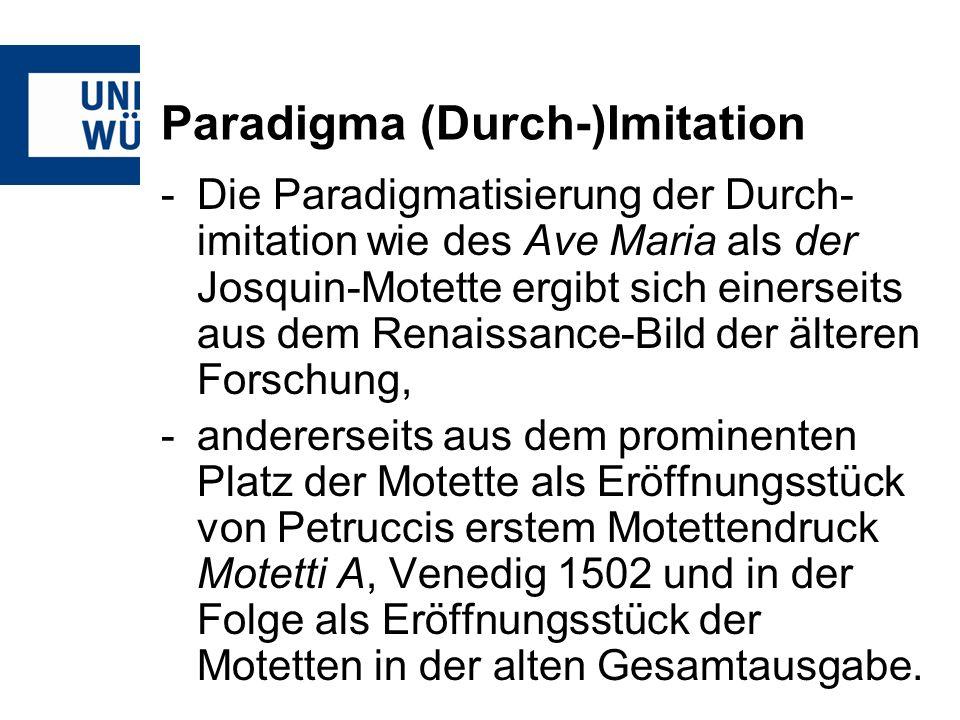 Paradigma (Durch-)Imitation -Die Paradigmatisierung der Durch- imitation wie des Ave Maria als der Josquin-Motette ergibt sich einerseits aus dem Rena