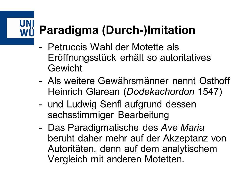Paradigma (Durch-)Imitation -Petruccis Wahl der Motette als Eröffnungsstück erhält so autoritatives Gewicht -Als weitere Gewährsmänner nennt Osthoff H