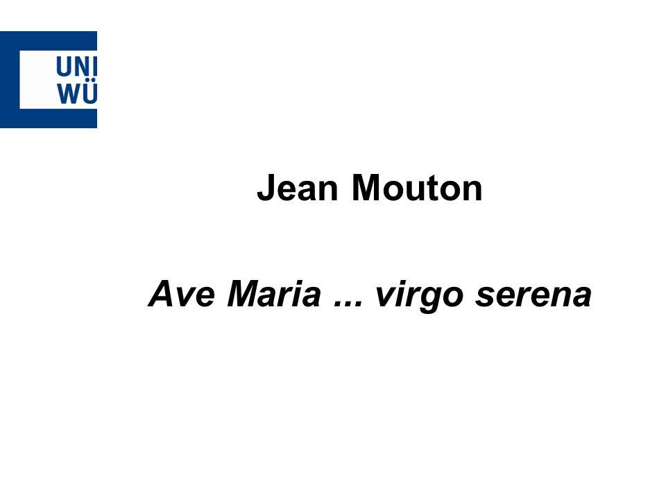 Mouton – Ave Maria...virgo serena -Moutons Motette basiert auf derselben Sequenz Ave Maria...