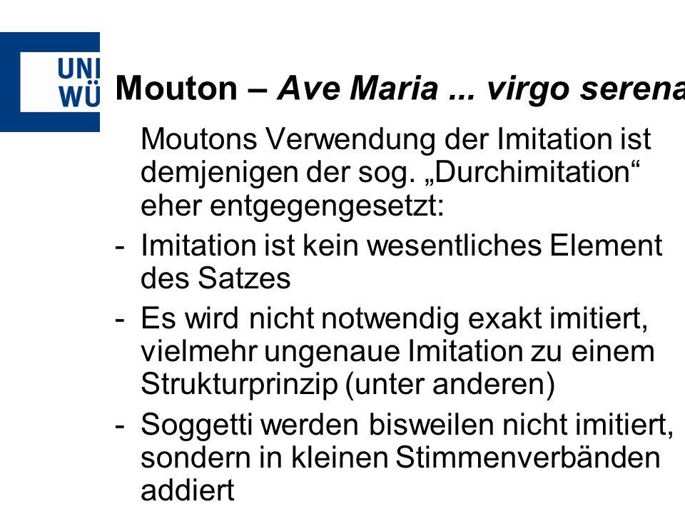 Mouton – Ave Maria... virgo serena Moutons Verwendung der Imitation ist demjenigen der sog. Durchimitation eher entgegengesetzt: -Imitation ist kein w