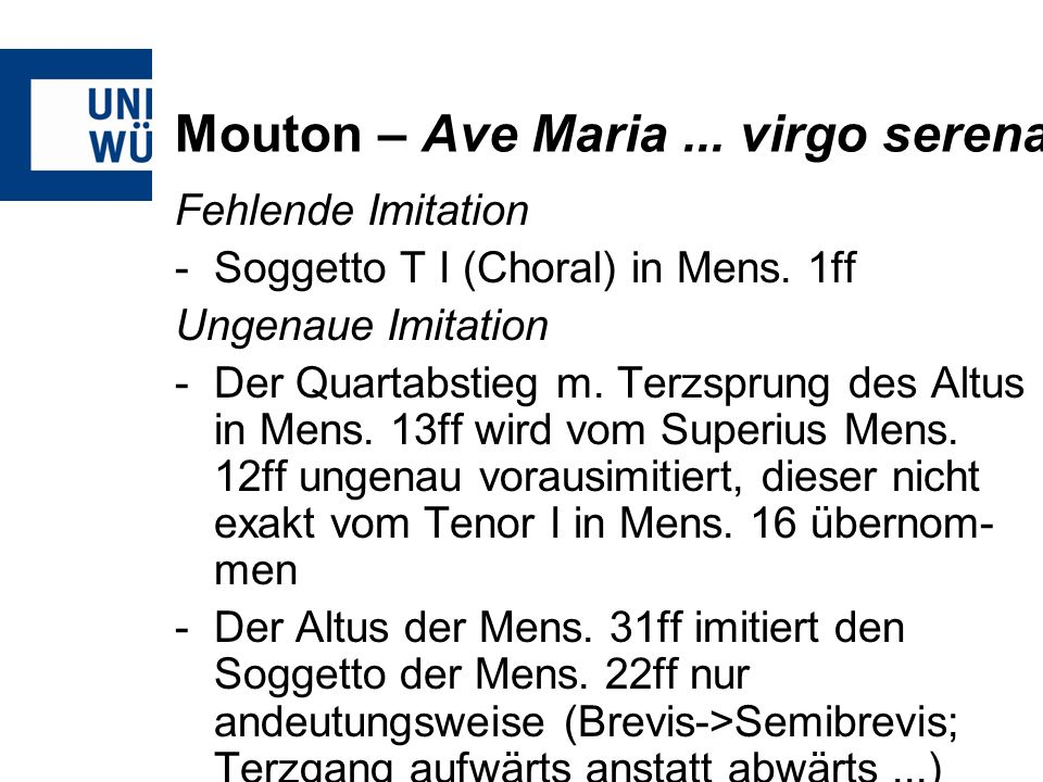 Mouton – Ave Maria... virgo serena Fehlende Imitation -Soggetto T I (Choral) in Mens. 1ff Ungenaue Imitation -Der Quartabstieg m. Terzsprung des Altus
