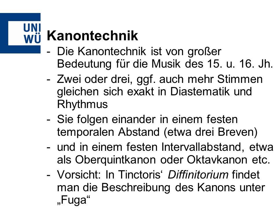 Kanontechnik -Die Kanontechnik ist von großer Bedeutung für die Musik des 15. u. 16. Jh. -Zwei oder drei, ggf. auch mehr Stimmen gleichen sich exakt i