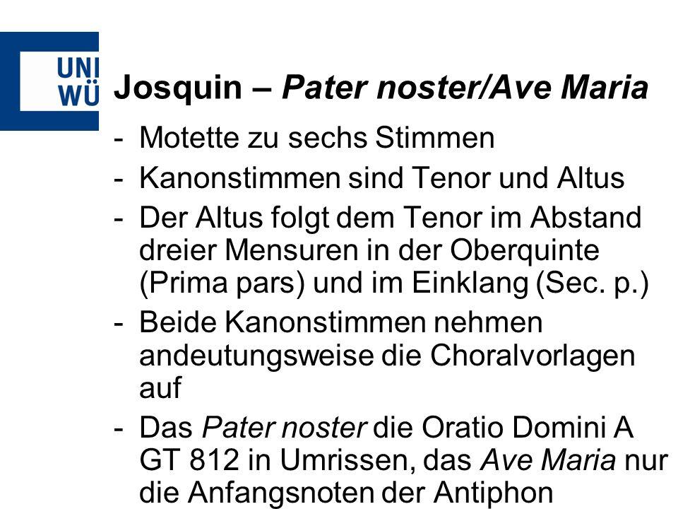 Josquin – Pater noster/Ave Maria -Motette zu sechs Stimmen -Kanonstimmen sind Tenor und Altus -Der Altus folgt dem Tenor im Abstand dreier Mensuren in