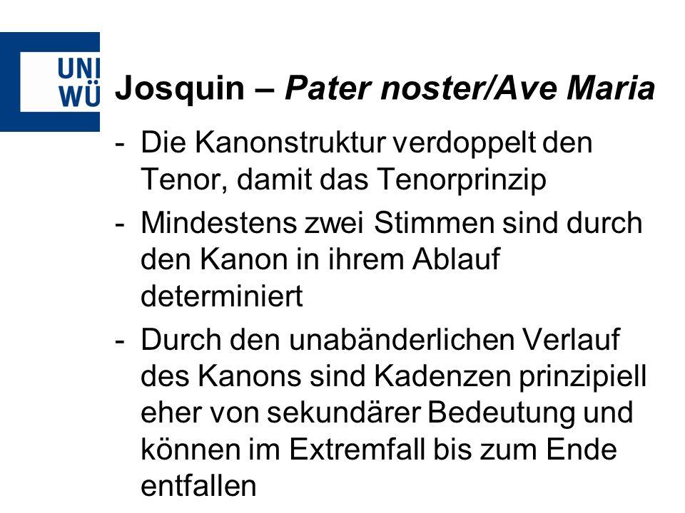 Josquin – Pater noster/Ave Maria -Die Kanonstruktur verdoppelt den Tenor, damit das Tenorprinzip -Mindestens zwei Stimmen sind durch den Kanon in ihre