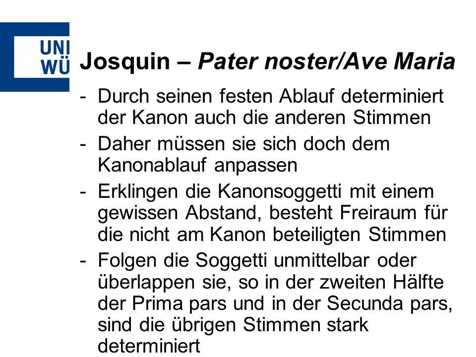 Josquin – Pater noster/Ave Maria -Durch seinen festen Ablauf determiniert der Kanon auch die anderen Stimmen -Daher müssen sie sich doch dem Kanonabla