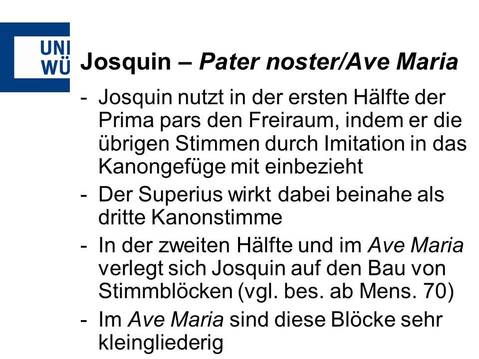 Josquin – Pater noster/Ave Maria -Die freien Stimmen werden dem Kanon damit so angepasst, dass dieser im Stimmengefüge verschwindet -Der Satz nimmt einen stark deklamatorischen, gebets- bzw.