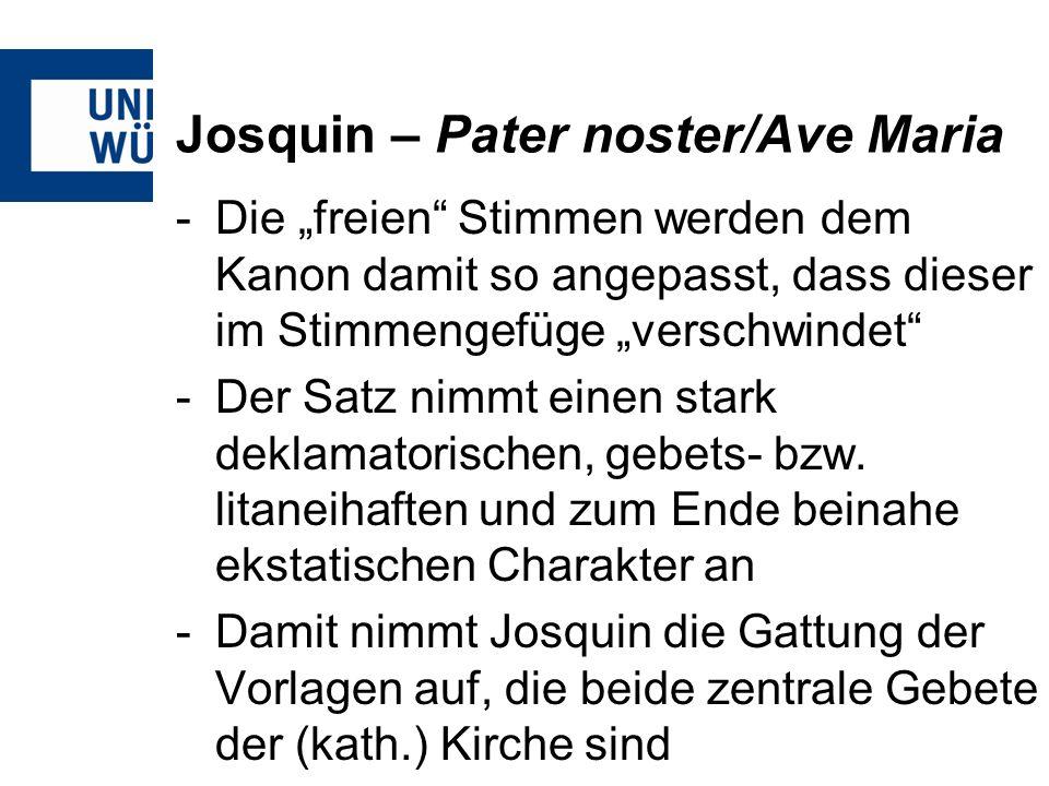 Josquin – Pater noster/Ave Maria -Die satztechnischen Zwänge werden so von Josquin zu einer Profilierung des Gebetscharakters seiner Motette verwendet Das Pater noster/Ave Maria ist eines der letzten Werke von Josquin.
