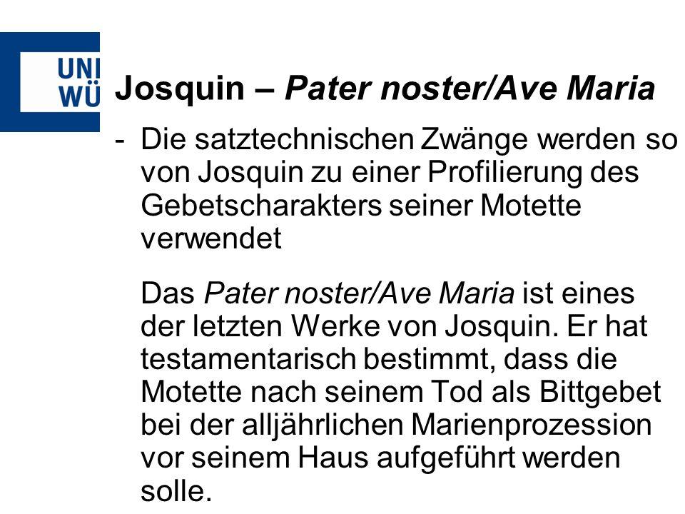 Josquin – Pater noster/Ave Maria -Die satztechnischen Zwänge werden so von Josquin zu einer Profilierung des Gebetscharakters seiner Motette verwendet