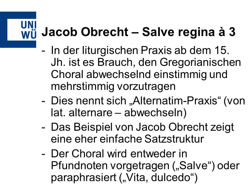 Jacob Obrecht – Salve regina à 3 -Die freien Stimmen folgen einander vielfach im vollen Satz in Dezim- oder Sextparallelen (vgl.