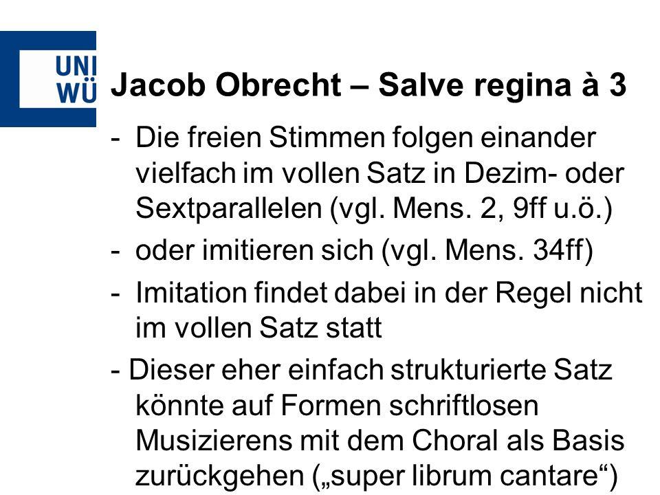 Jacob Obrecht – Salve regina à 3 -Die freien Stimmen folgen einander vielfach im vollen Satz in Dezim- oder Sextparallelen (vgl. Mens. 2, 9ff u.ö.) -o
