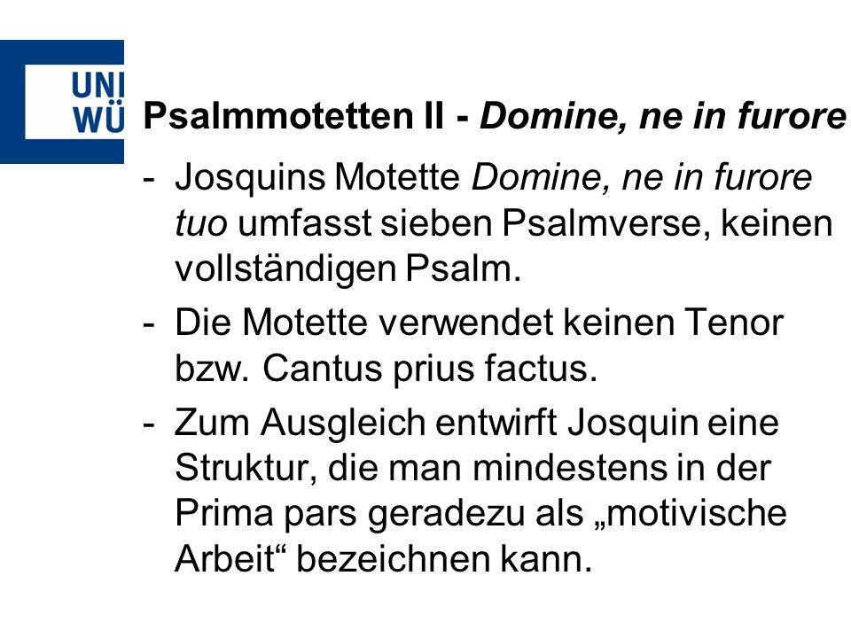 Psalmmotetten II - Domine, ne in furore -So verwendet Josquin für die ersten beiden Verse ein Terz-Quint-Motiv, das mehrfach durchgeführt und teilweise auch variiert wird.