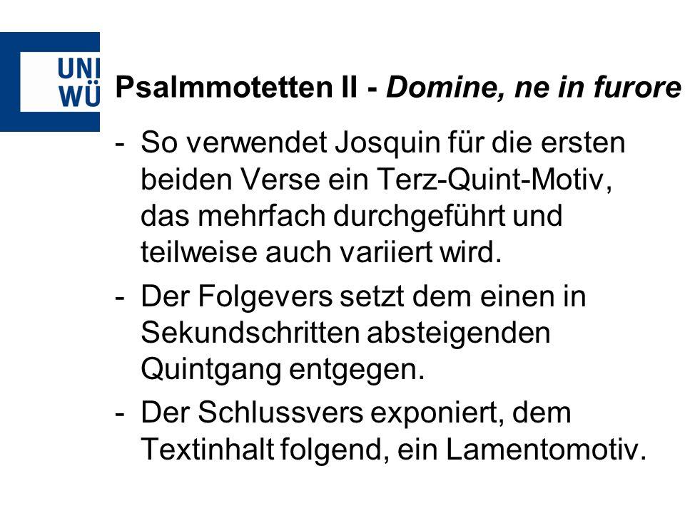 Psalmmotetten II - Domine, ne in furore Prima pars A Domine, ne in furore tuo arguas me, Ps 37,2.3 Terz-Quint-Motiv = neque in ira tua corripias me.