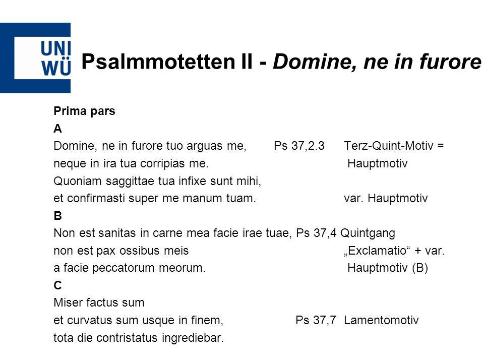 Psalmmotetten II - Domine, ne in furore Prima pars A Domine, ne in furore tuo arguas me, Ps 37,2.3 Terz-Quint-Motiv = neque in ira tua corripias me. H