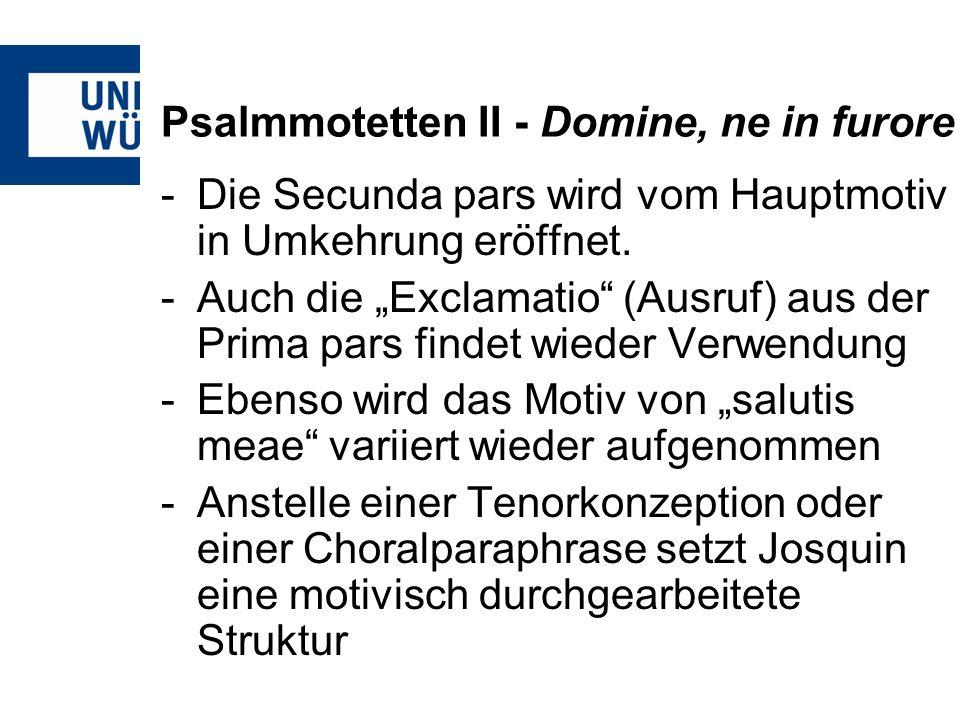 -Die Secunda pars wird vom Hauptmotiv in Umkehrung eröffnet. -Auch die Exclamatio (Ausruf) aus der Prima pars findet wieder Verwendung -Ebenso wird da