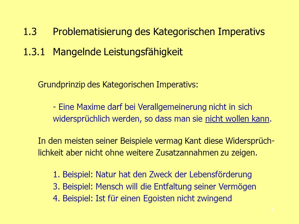 9 1.3Problematisierung des Kategorischen Imperativs 1.3.1 Mangelnde Leistungsfähigkeit Grundprinzip des Kategorischen Imperativs: - Eine Maxime darf b