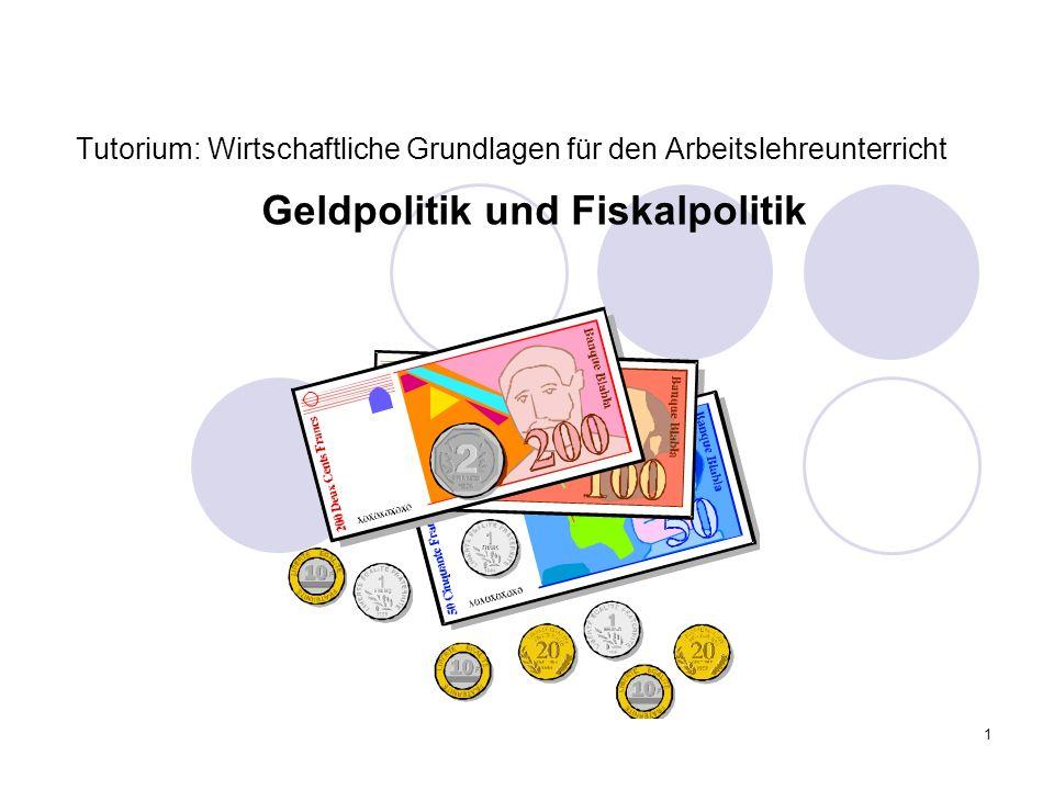 1 Tutorium: Wirtschaftliche Grundlagen für den Arbeitslehreunterricht Geldpolitik und Fiskalpolitik