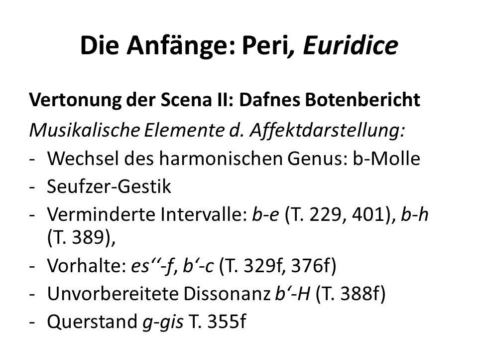 Die Anfänge: Peri, Euridice Vertonung der Scena II: Dafnes Botenbericht Musikalische Elemente d. Affektdarstellung: -Wechsel des harmonischen Genus: b