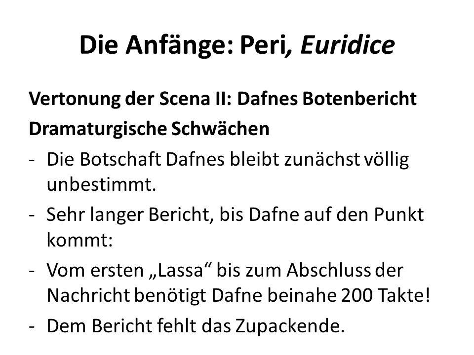 Die Anfänge: Peri, Euridice Vertonung der Scena II: Dafnes Botenbericht Dramaturgische Schwächen -Die Botschaft Dafnes bleibt zunächst völlig unbestimmt.