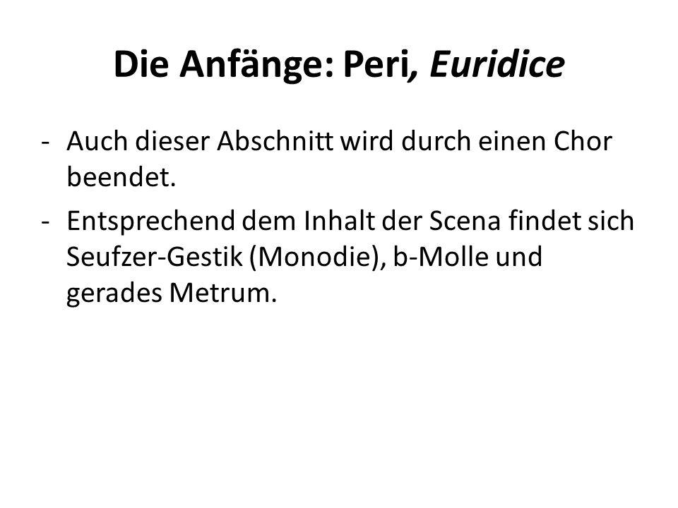 Die Anfänge: Peri, Euridice -Auch dieser Abschnitt wird durch einen Chor beendet. -Entsprechend dem Inhalt der Scena findet sich Seufzer-Gestik (Monod