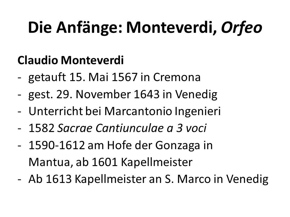 Die Anfänge: Monteverdi, Orfeo Claudio Monteverdi -getauft 15. Mai 1567 in Cremona -gest. 29. November 1643 in Venedig -Unterricht bei Marcantonio Ing