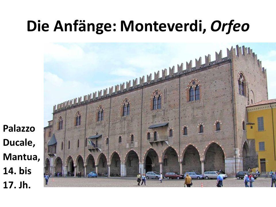 Die Anfänge: Monteverdi, Orfeo Palazzo Ducale, Mantua, 14. bis 17. Jh.