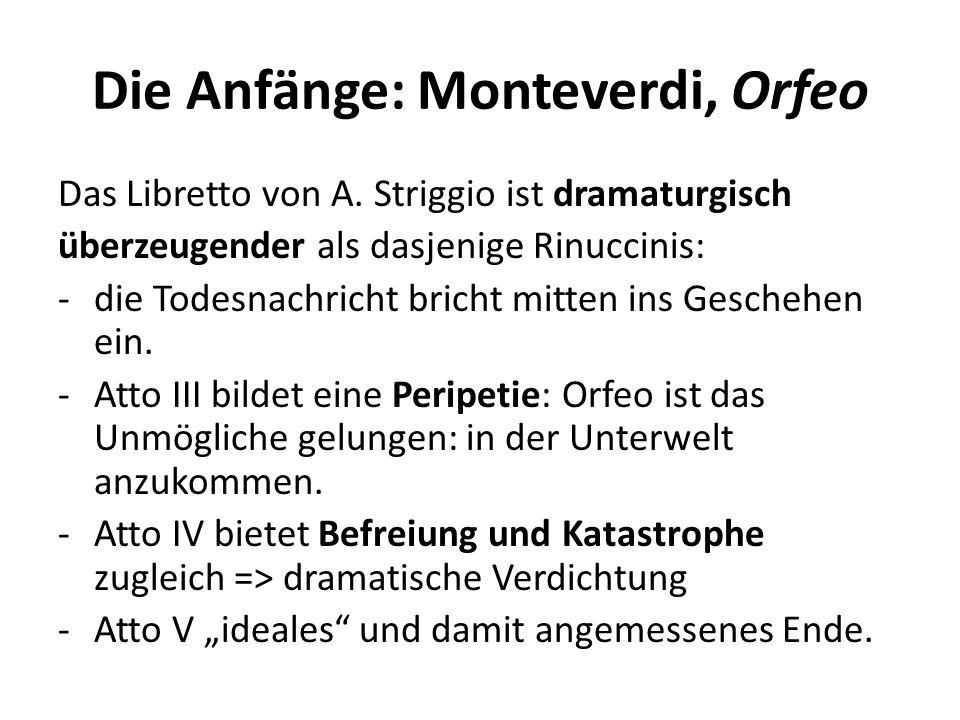 Die Anfänge: Monteverdi, Orfeo Das Libretto von A. Striggio ist dramaturgisch überzeugender als dasjenige Rinuccinis: -die Todesnachricht bricht mitte