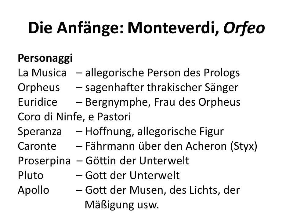 Die Anfänge: Monteverdi, Orfeo Personaggi La Musica– allegorische Person des Prologs Orpheus – sagenhafter thrakischer Sänger Euridice– Bergnymphe, Fr