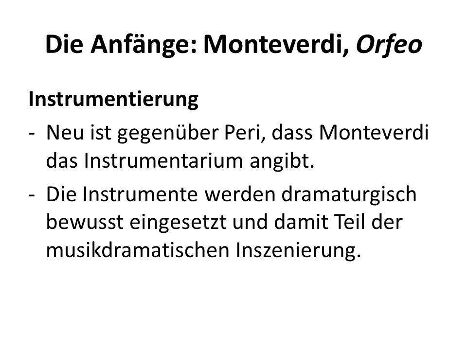 Die Anfänge: Monteverdi, Orfeo Instrumentierung -Neu ist gegenüber Peri, dass Monteverdi das Instrumentarium angibt. -Die Instrumente werden dramaturg