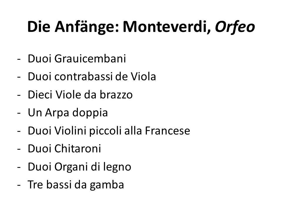 Die Anfänge: Monteverdi, Orfeo -Duoi Grauicembani -Duoi contrabassi de Viola -Dieci Viole da brazzo -Un Arpa doppia -Duoi Violini piccoli alla Francese -Duoi Chitaroni -Duoi Organi di legno -Tre bassi da gamba