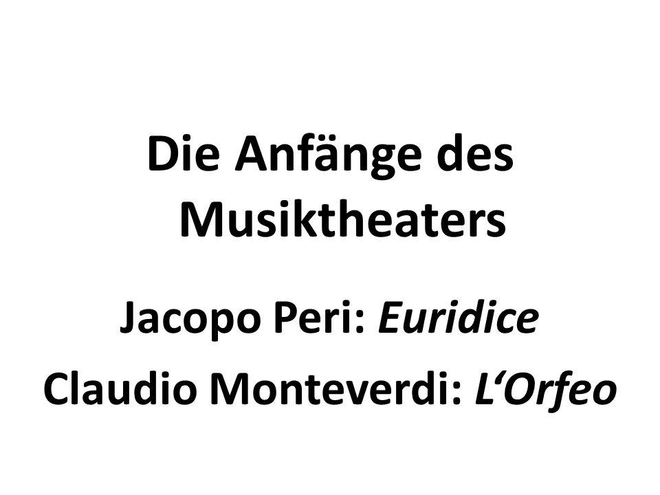 Die Anfänge des Musiktheaters Jacopo Peri: Euridice Claudio Monteverdi: LOrfeo