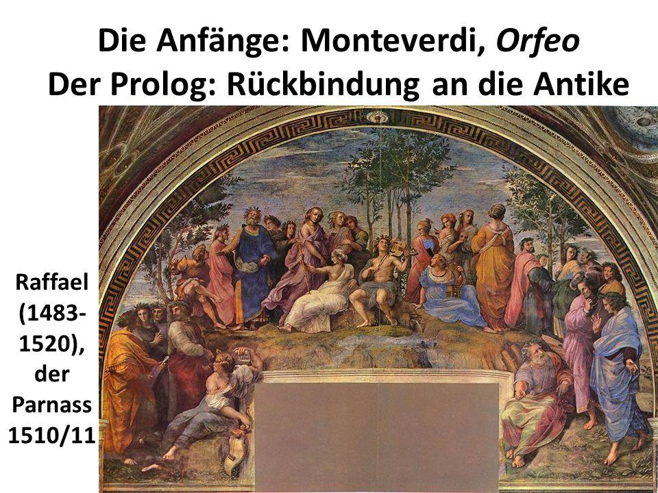 Die Anfänge: Monteverdi, Orfeo Der Prolog: Rückbindung an die Antike Raffael (1483- 1520), der Parnass 1510/11