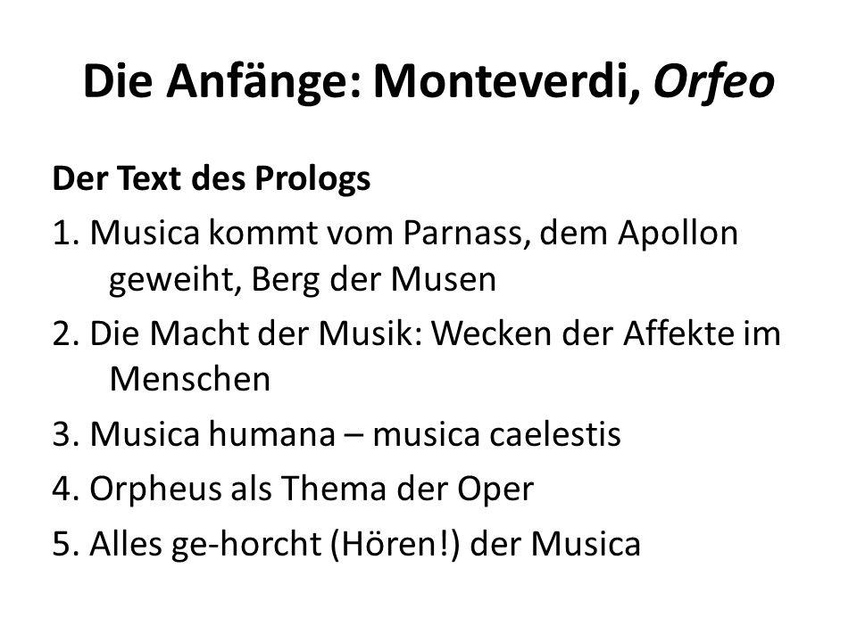Die Anfänge: Monteverdi, Orfeo Der Text des Prologs 1. Musica kommt vom Parnass, dem Apollon geweiht, Berg der Musen 2. Die Macht der Musik: Wecken de
