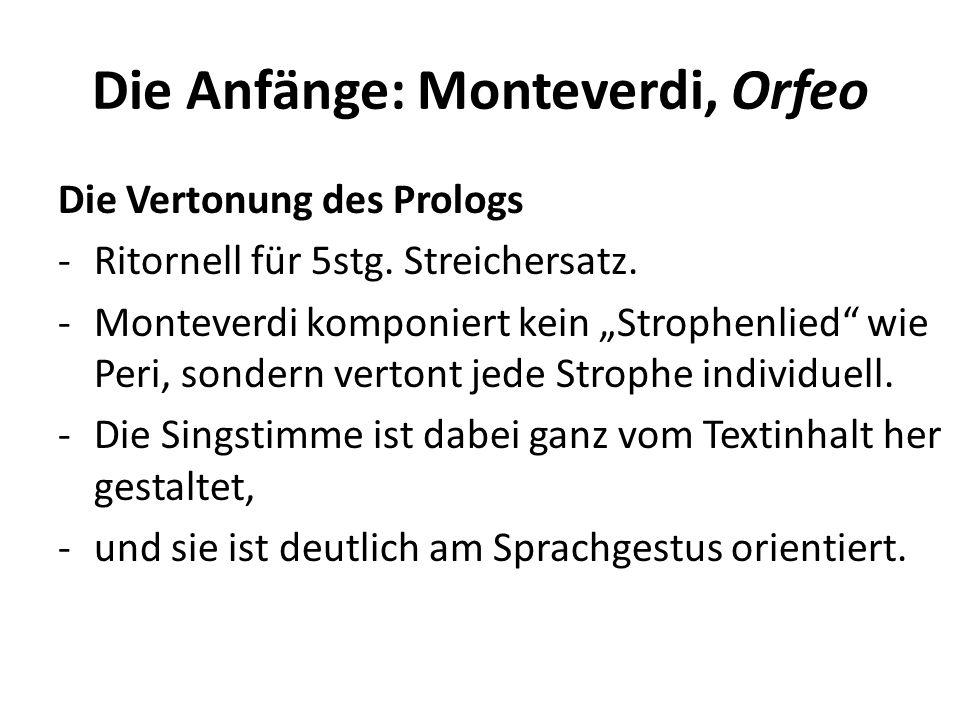 Die Anfänge: Monteverdi, Orfeo Die Vertonung des Prologs -Ritornell für 5stg. Streichersatz. -Monteverdi komponiert kein Strophenlied wie Peri, sonder